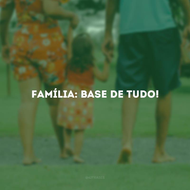 Família: base de tudo!