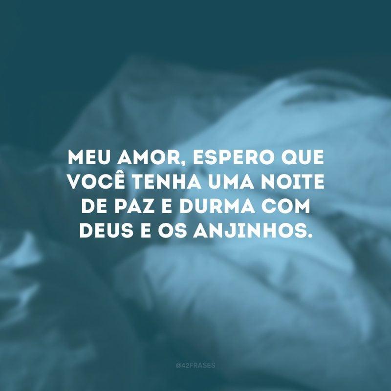 Meu amor, espero que você tenha uma noite de paz e durma com Deus e os anjinhos.