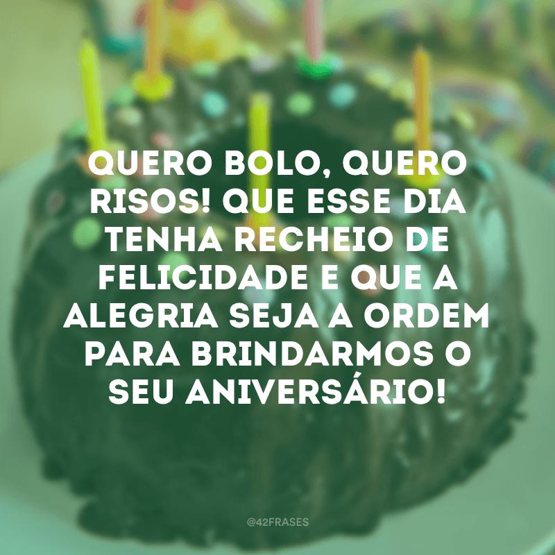 Quero bolo, quero risos! Que esse dia tenha recheio de felicidade e que a alegria seja a ordem para brindarmos o seu aniversário!