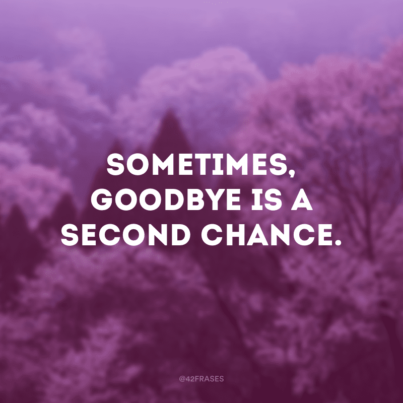 Sometimes, goodbye is a second chance.