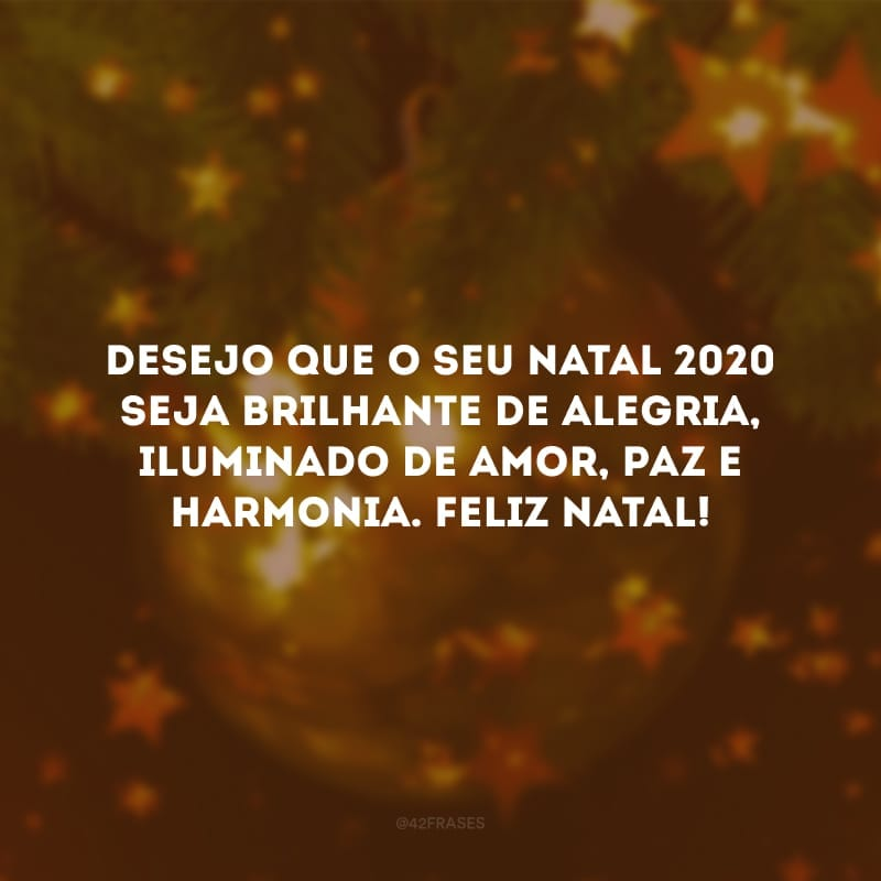 Desejo que o seu Natal 2020 seja brilhante de alegria, iluminado de amor, paz e harmonia. Feliz Natal!