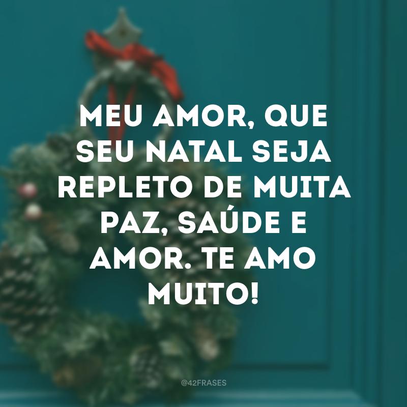 Meu amor, que seu Natal seja repleto de muita paz, saúde e amor. Te amo muito!