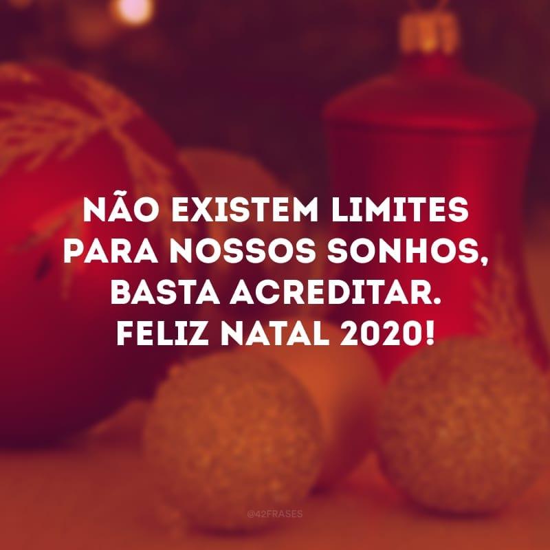 Não existem limites para nossos sonhos, basta acreditar. Feliz Natal 2020!