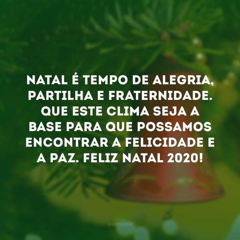 Natal é tempo de alegria, partilha e fraternidade. Que este clima seja a base para que possamos encontrar a felicidade e a paz. Feliz Natal 2020!