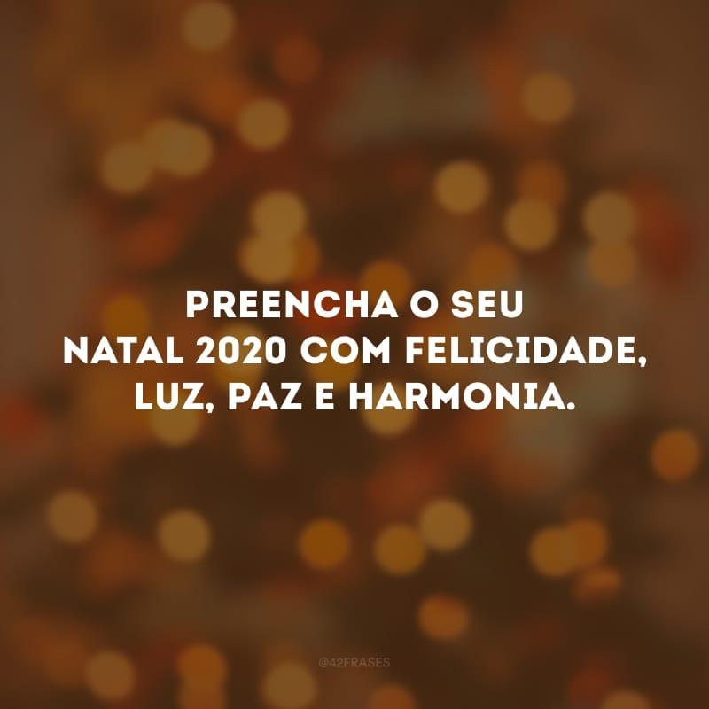 Preencha o seu Natal 2020 com felicidade, luz, paz e harmonia.