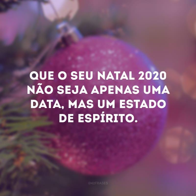 Que o seu Natal 2020 não seja apenas uma data, mas um estado de espírito.