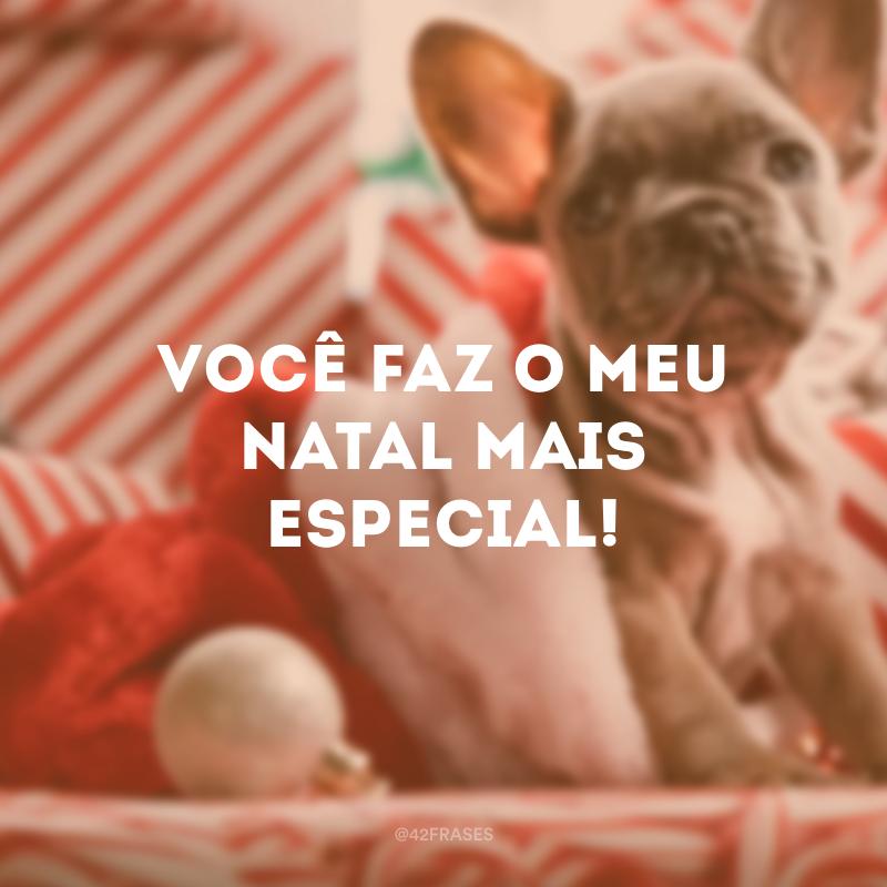 Você faz o meu Natal mais especial!