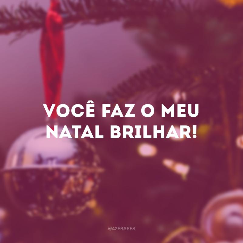 Você faz o meu Natal brilhar!