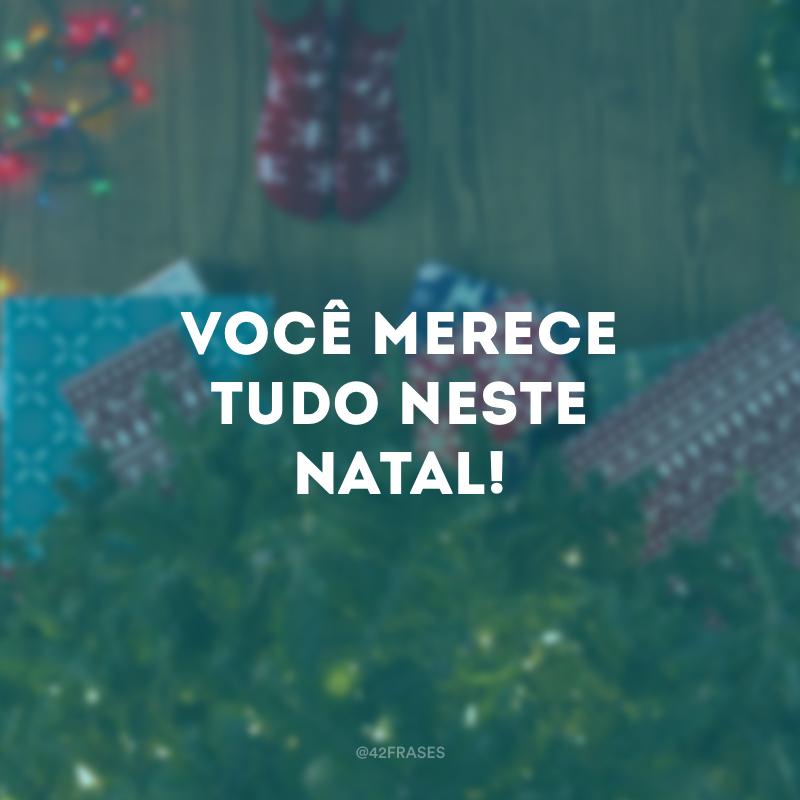 Você merece tudo neste Natal!