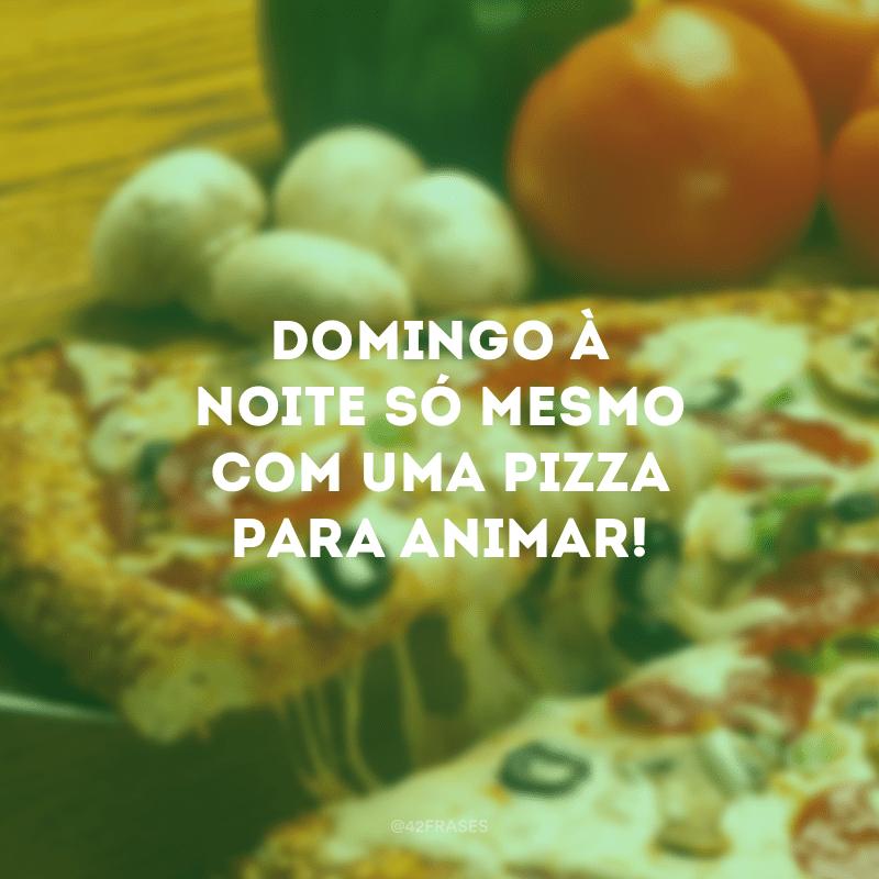 Domingo à noite só mesmo com uma pizza para animar!
