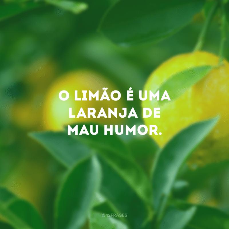 O limão é uma laranja de mau humor.