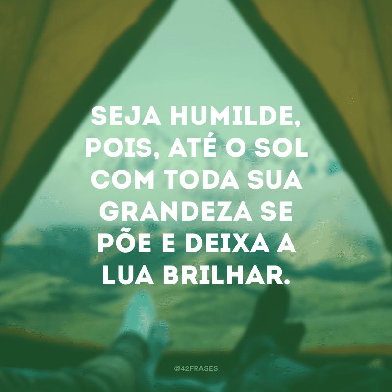 Humildade é também reconhecer a luz dos outros.