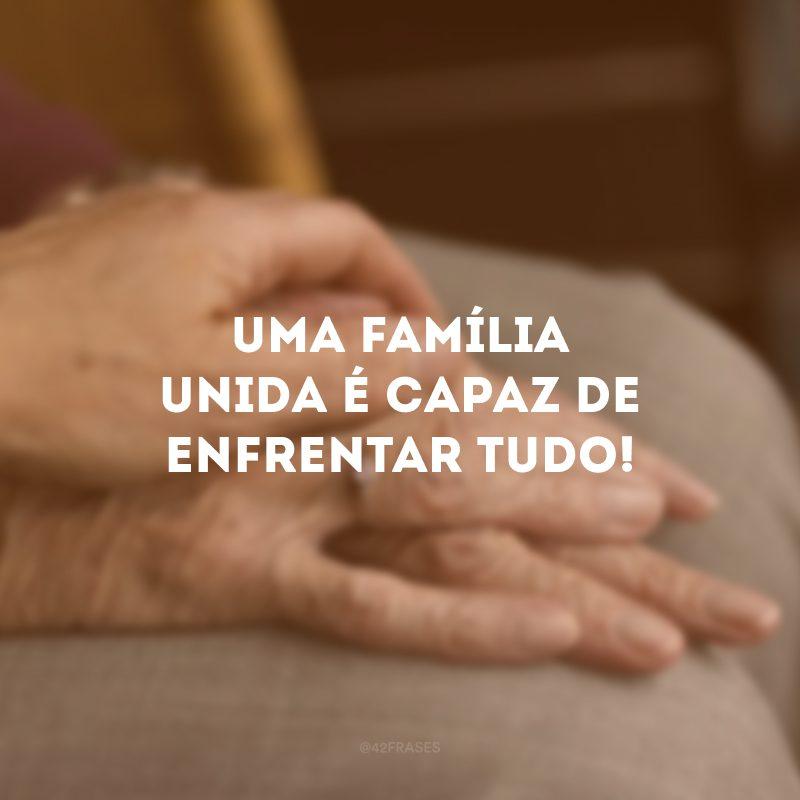 Uma família unida é capaz de enfrentar tudo!