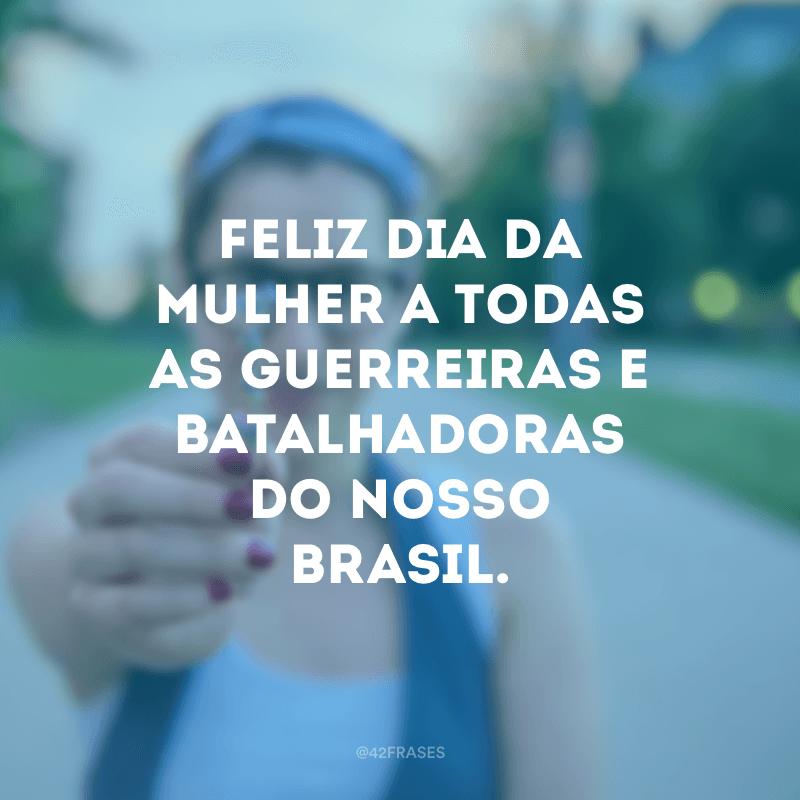 Feliz Dia da Mulher a todas as guerreiras e batalhadoras do nosso Brasil.