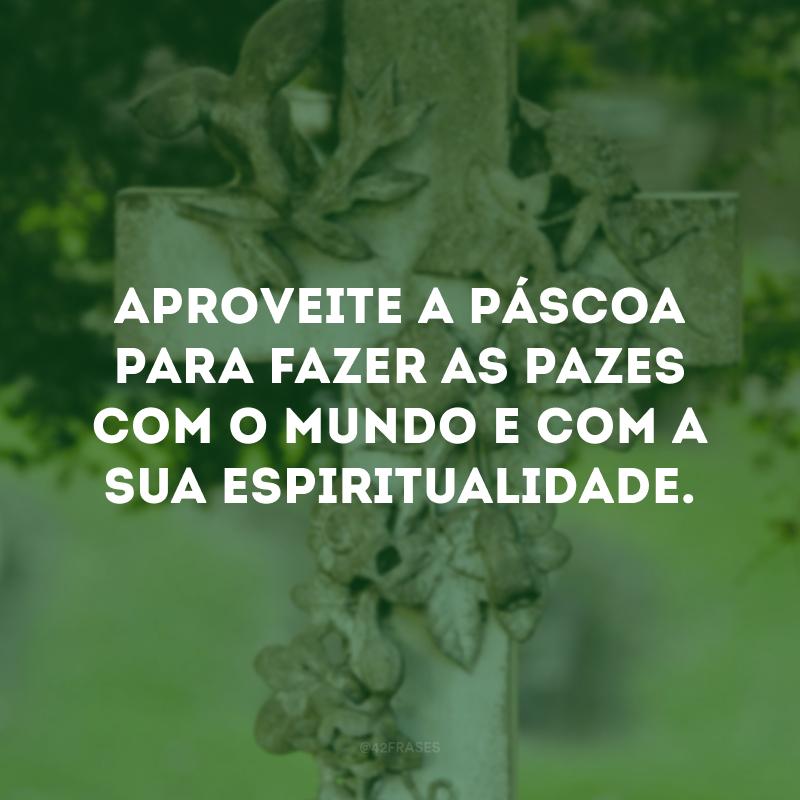 Aproveite a Páscoa para fazer as pazes com o mundo e com a sua espiritualidade.