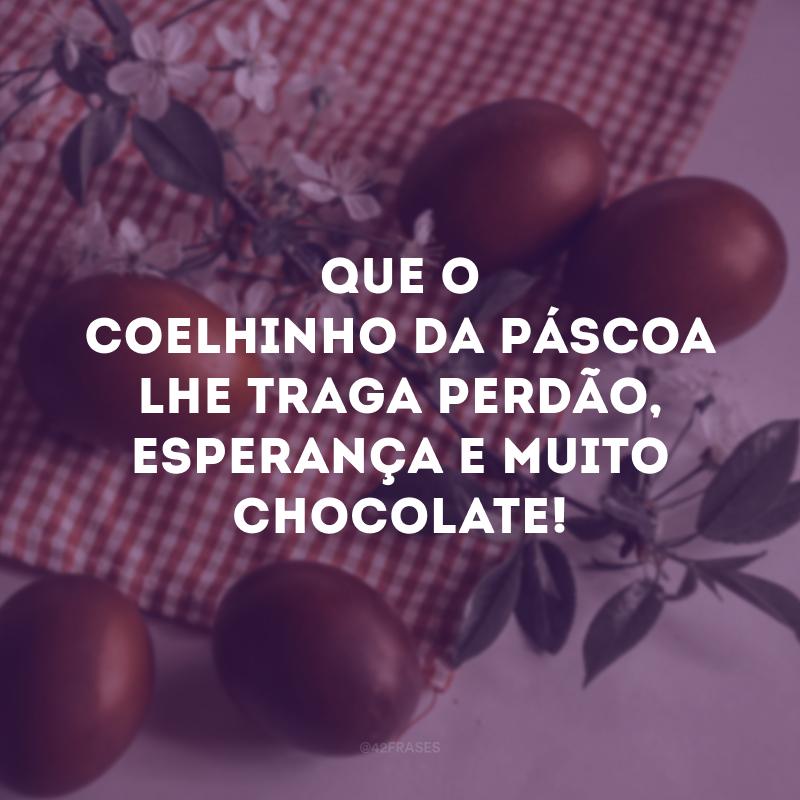 Que o coelhinho da Páscoa lhe traga perdão, esperança e muito chocolate!