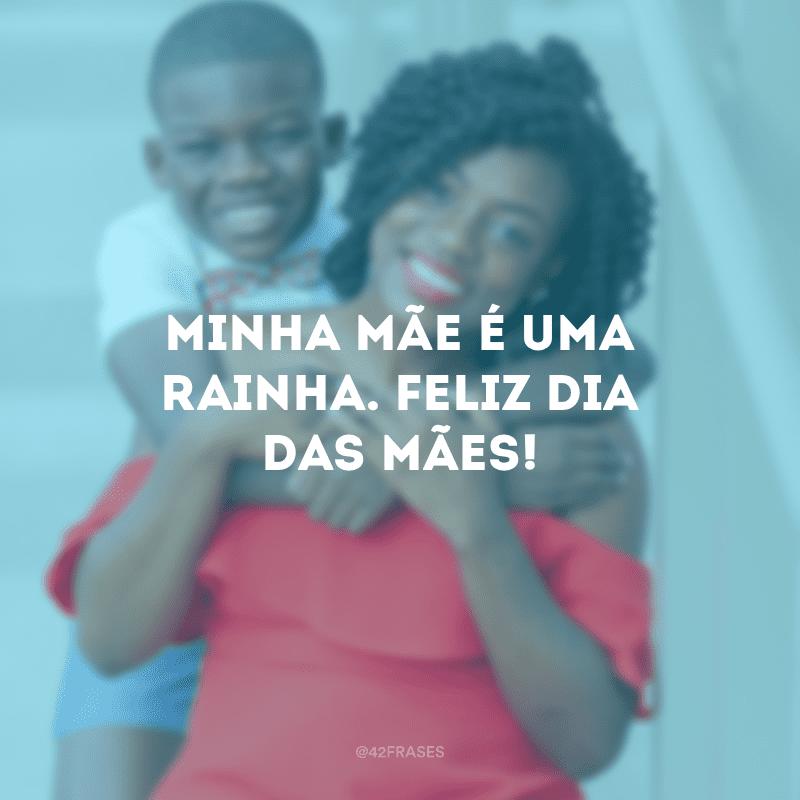Minha mãe é uma rainha. Feliz Dia das Mães!
