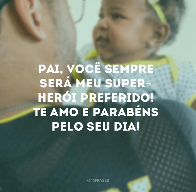 Pai, você sempre será meu super-herói preferido! Te amo e parabéns pelo seu dia!