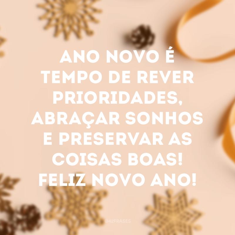 Ano Novo é tempo de rever prioridades, abraçar sonhos e preservar as coisas boas! Feliz novo ano!