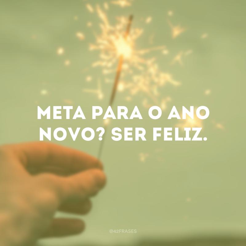 Meta para o Ano Novo? Ser feliz.