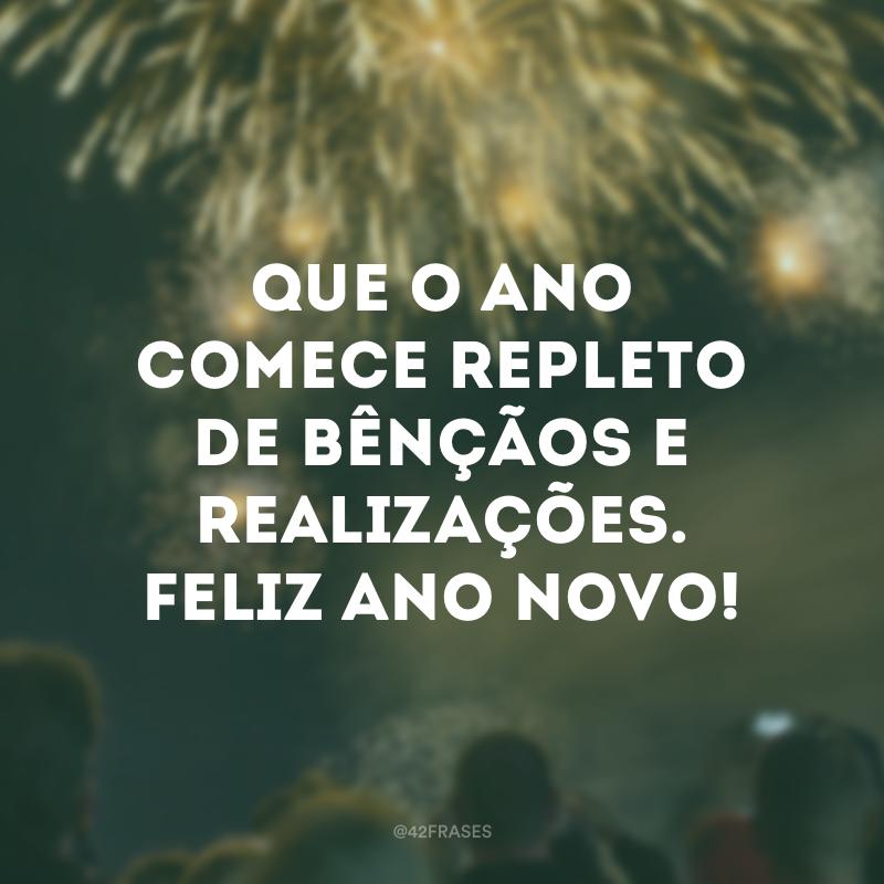 Que o ano comece repleto de bênçãos e realizações. Feliz Ano Novo!