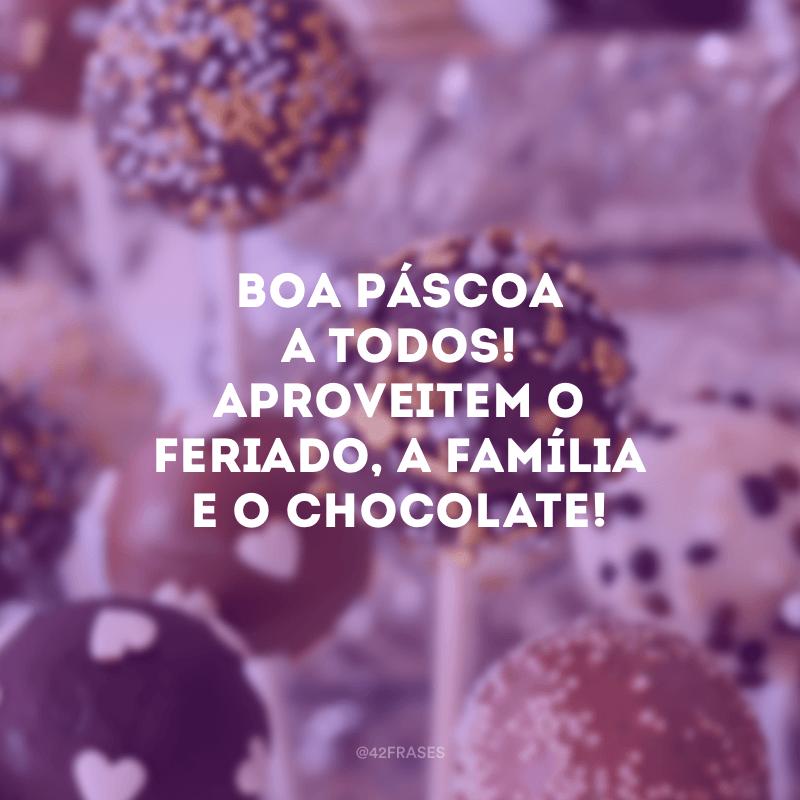 Boa Páscoa a todos! Aproveitem o feriado, a família e o chocolate!