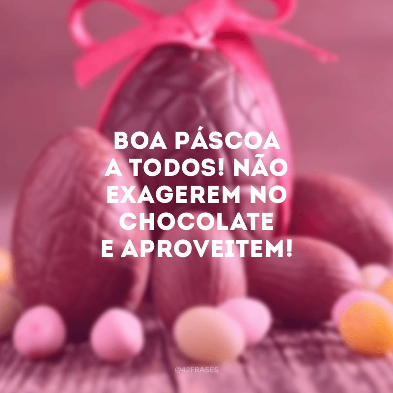 Boa Páscoa a todos! Não exagerem no chocolate e aproveitem!
