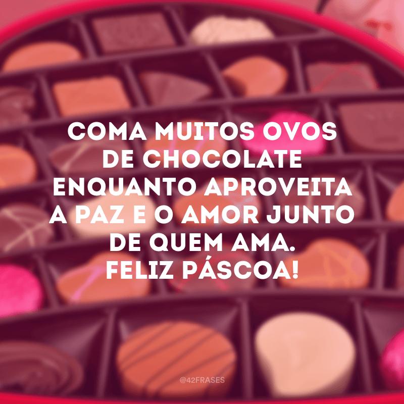 Coma muitos ovos de chocolate enquanto aproveita a paz e o amor junto de quem ama. Feliz Páscoa!