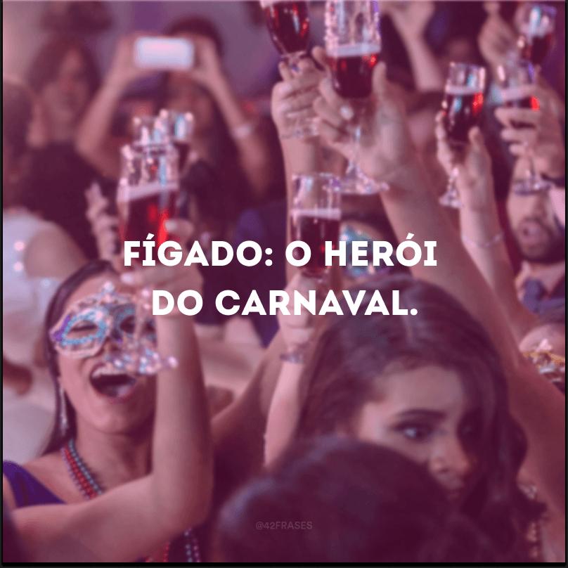 Fígado: o herói do Carnaval.