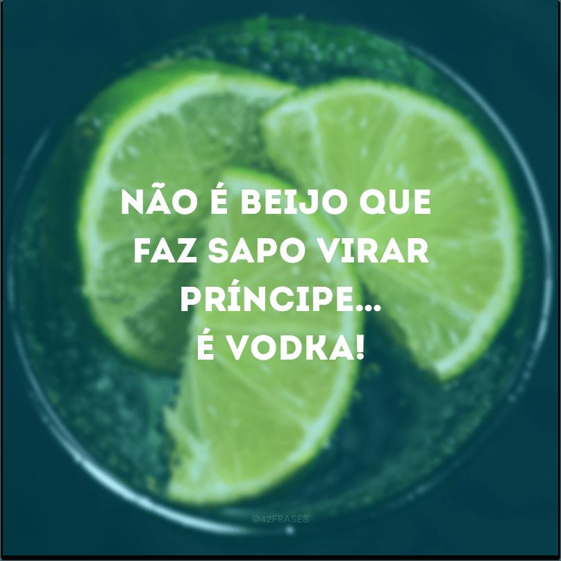 Não é beijo que faz sapo virar príncipe… é vodka!