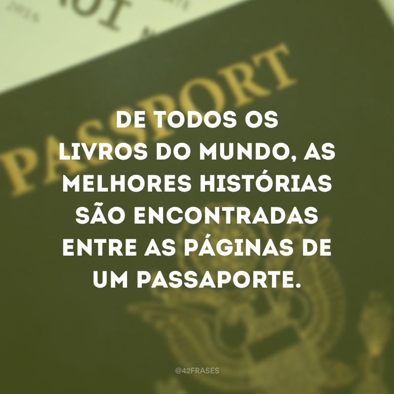 De todos os livros do mundo, as melhores histórias são encontradas entre as páginas de um passaporte.