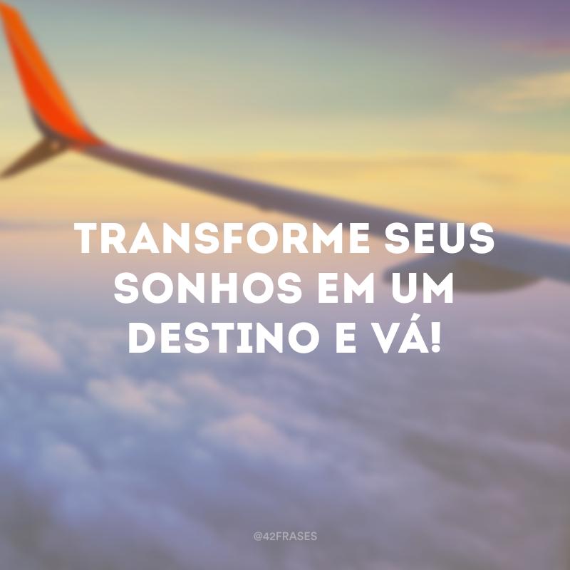 Transforme seus sonhos em um destino e vá!