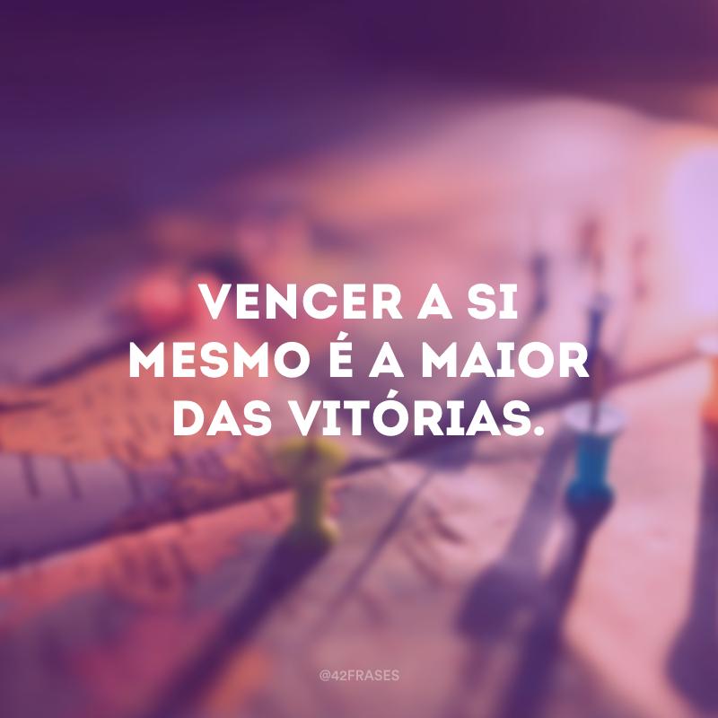 Vencer a si mesmo é a maior das vitórias.