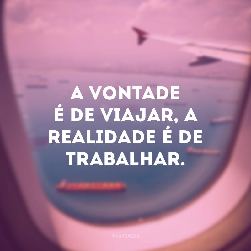 A vontade é de viajar, a realidade é de trabalhar.