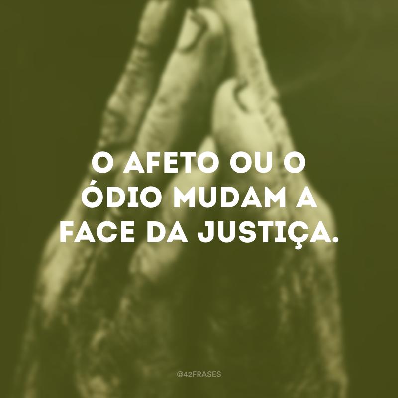 O afeto ou o ódio mudam a face da justiça.