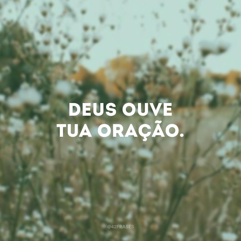 Deus ouve tua oração.