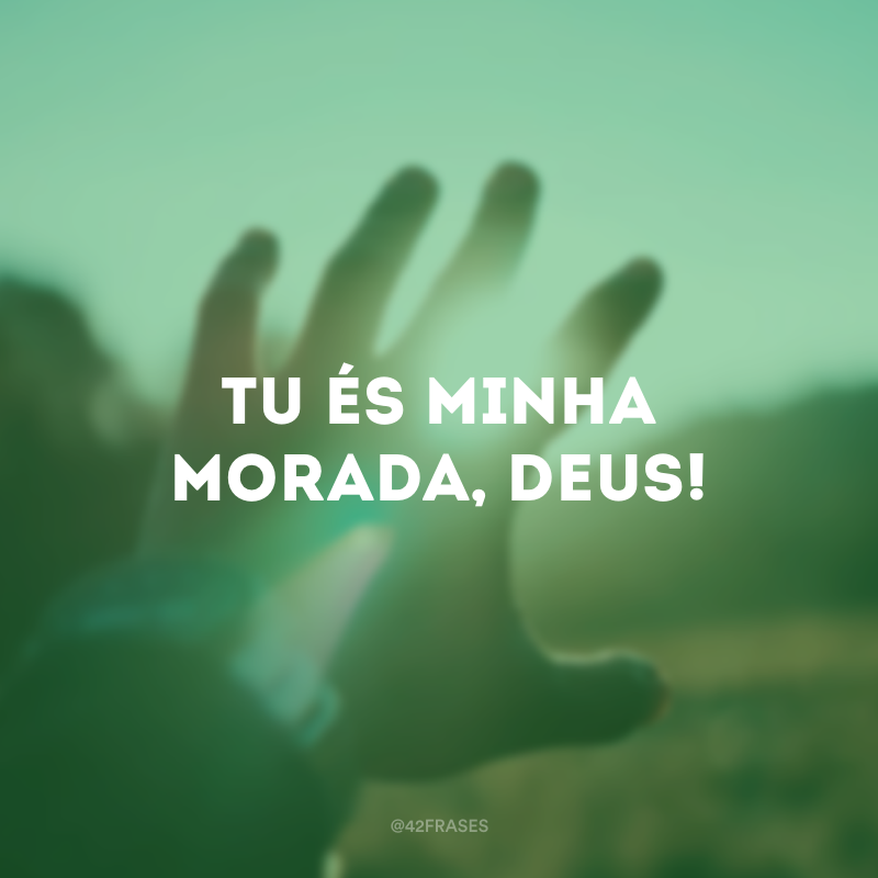 Tu és minha morada, Deus!