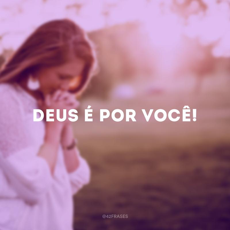 Deus é por você!