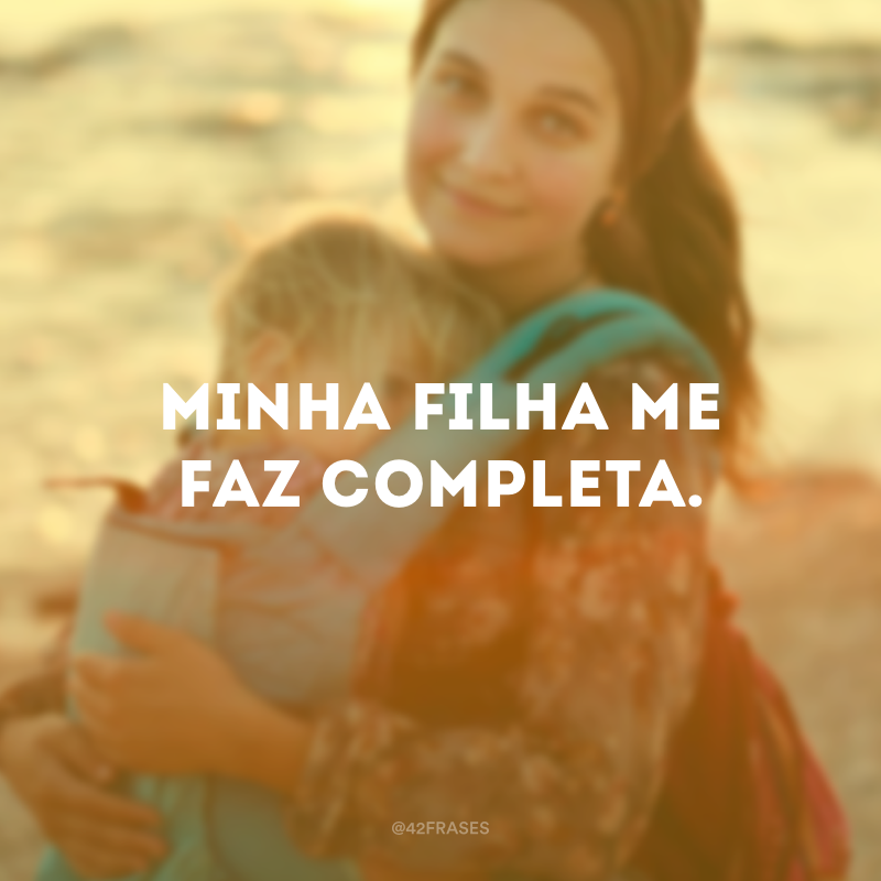 78 Frases De Mãe Para Filha Para Declarar O Seu Amor Eterno