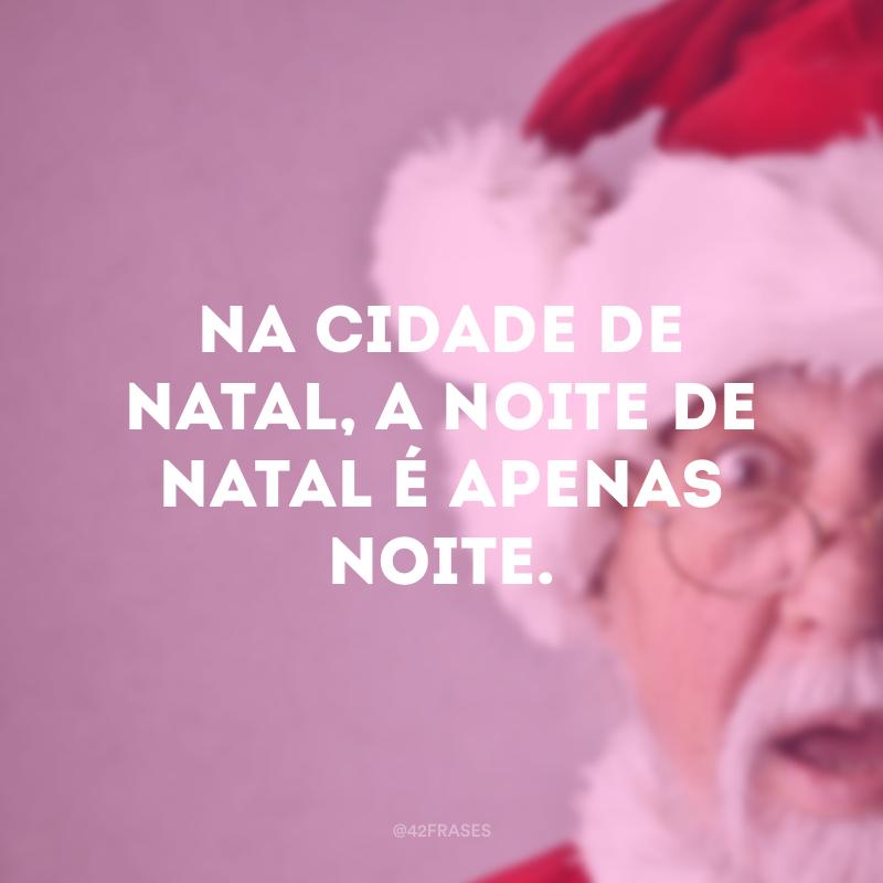 Na cidade de Natal, a noite de Natal é apenas noite.