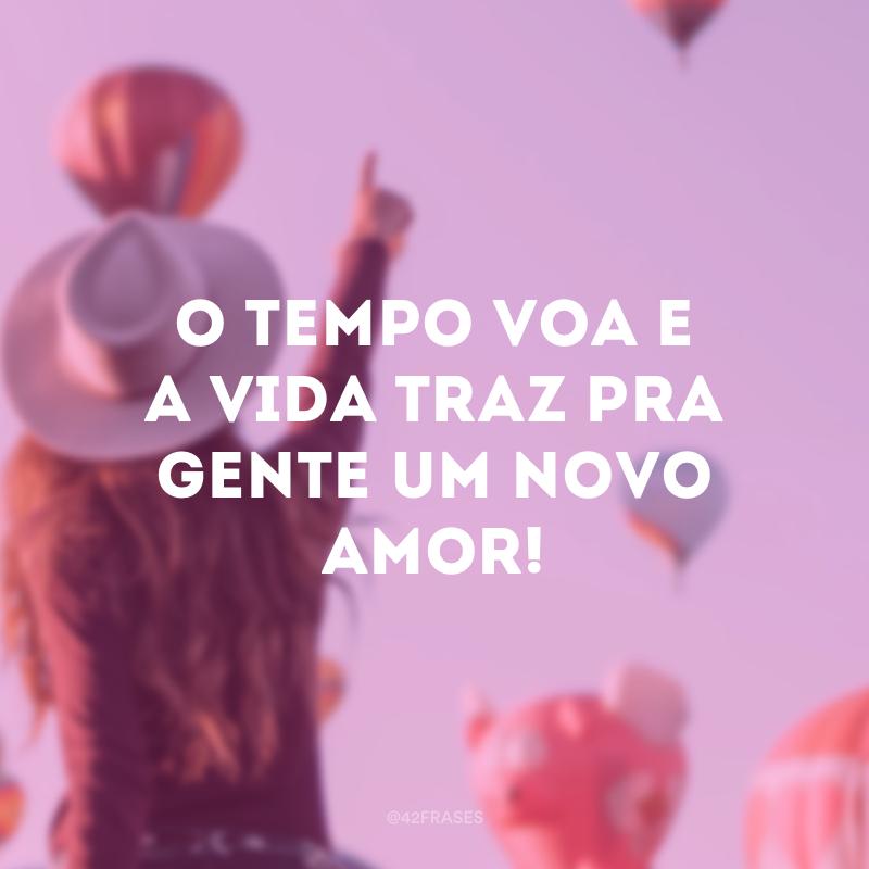 O tempo voa e a vida traz pra gente um novo amor!
