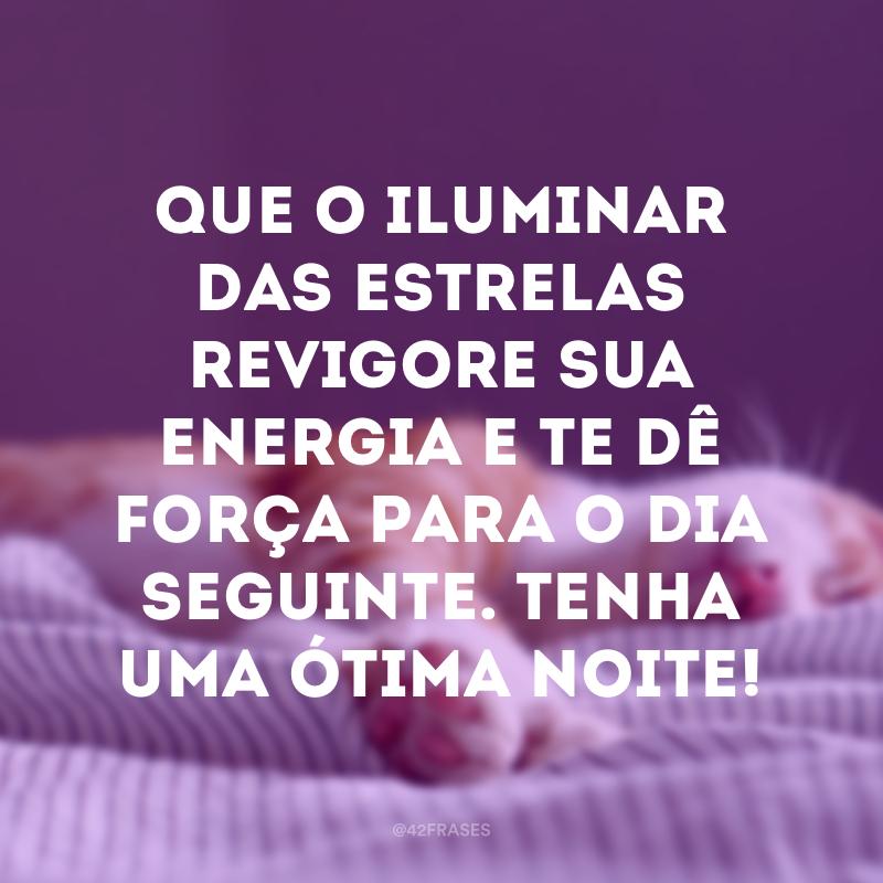 Que o iluminar das estrelas revigore sua energia e te dê força para o dia seguinte. Tenha uma ótima noite!