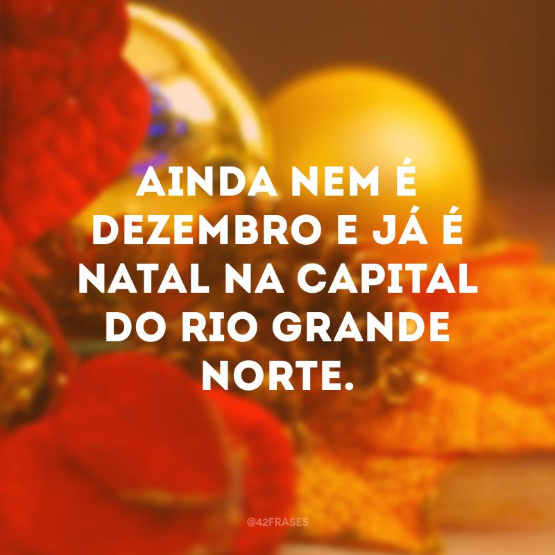 Ainda nem é dezembro e já é Natal na capital do Rio Grande Norte.