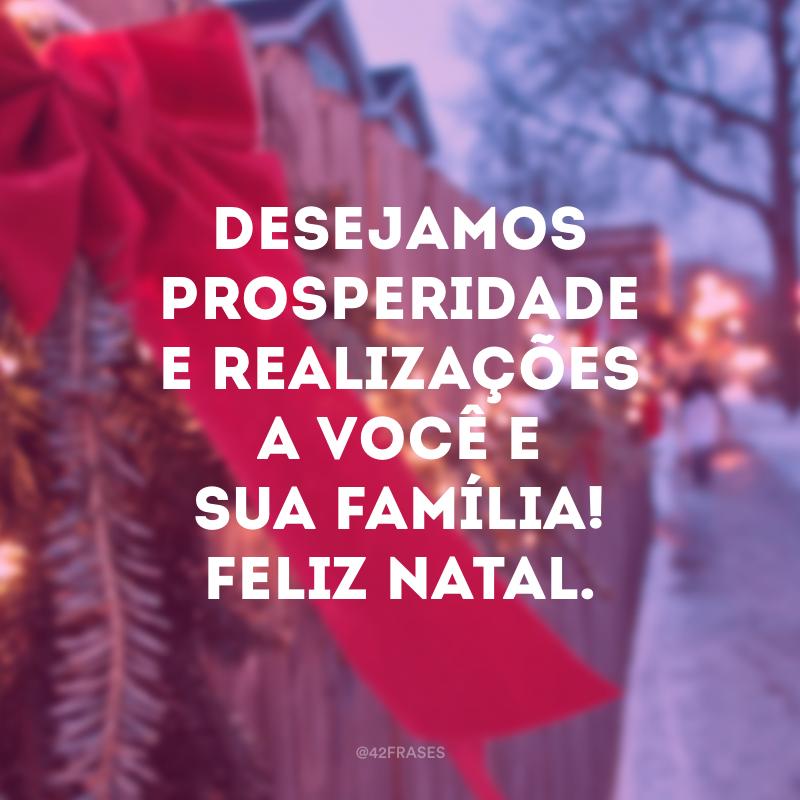 Desejamos prosperidade e realizações a você e sua família! Feliz Natal.