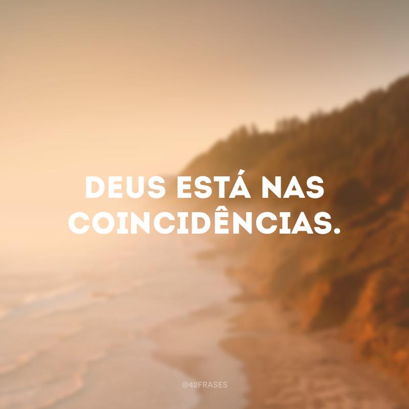 Deus está nas coincidências.