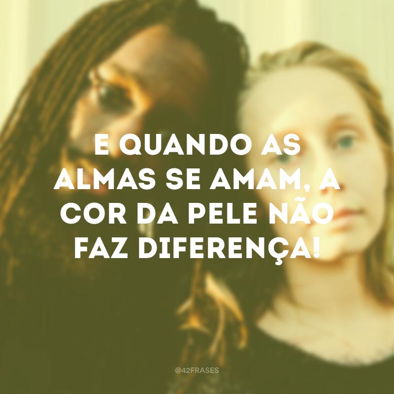 E quando as almas se amam, a cor da pele não faz diferença!
