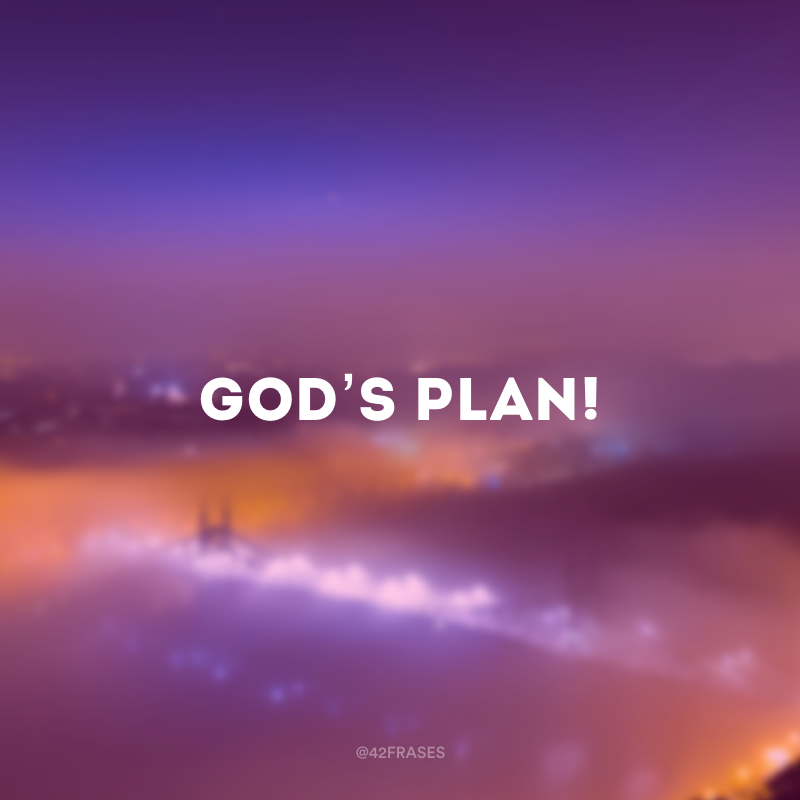 God's plan! (Plano de Deus!)