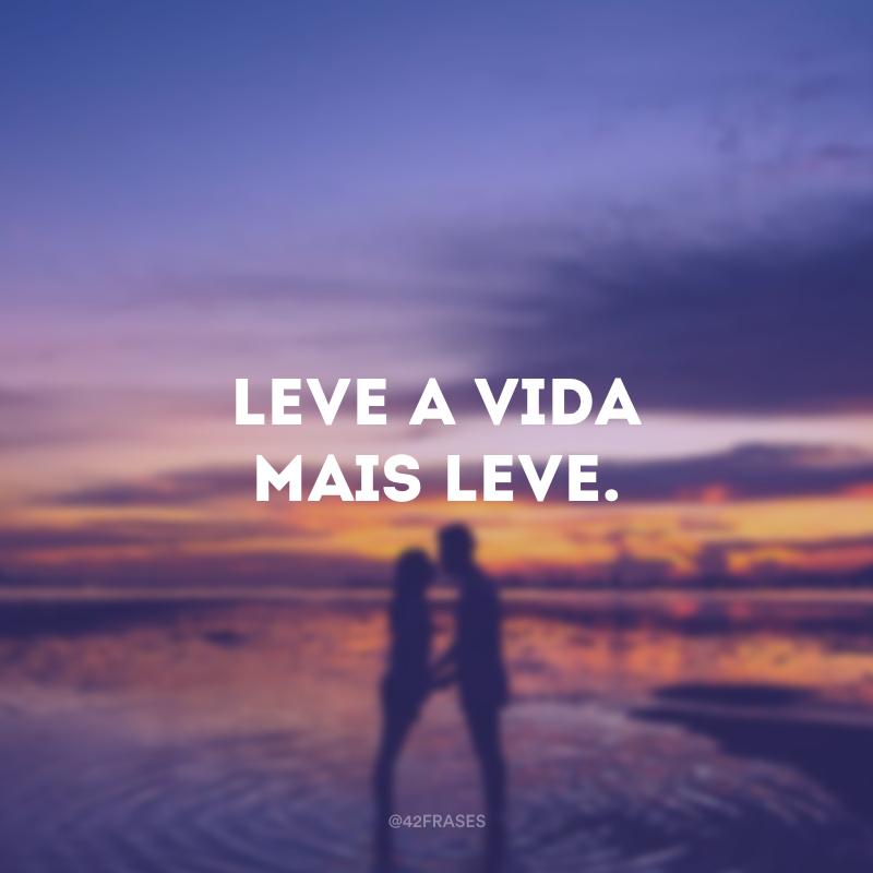 Leve a vida mais leve.