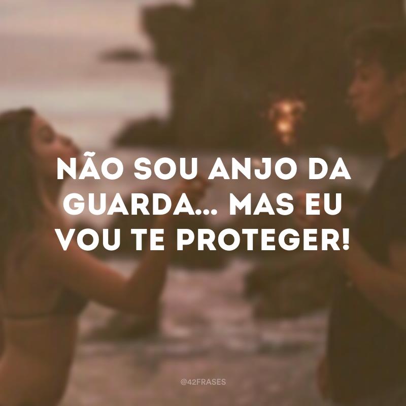 Não sou anjo da guarda… Mas eu vou te proteger!