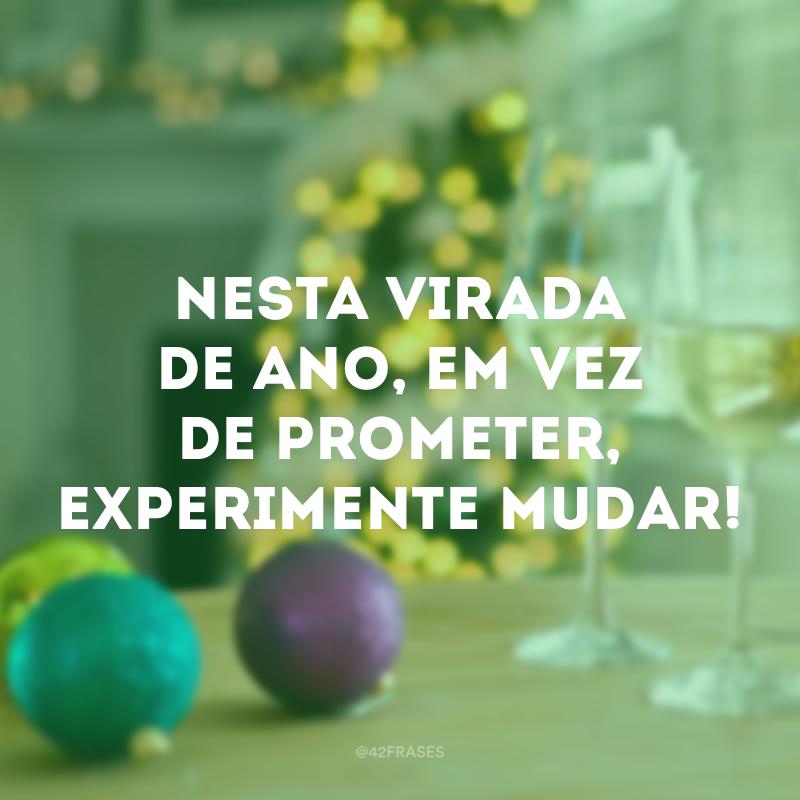 Nesta virada de ano, em vez de prometer, experimente mudar!